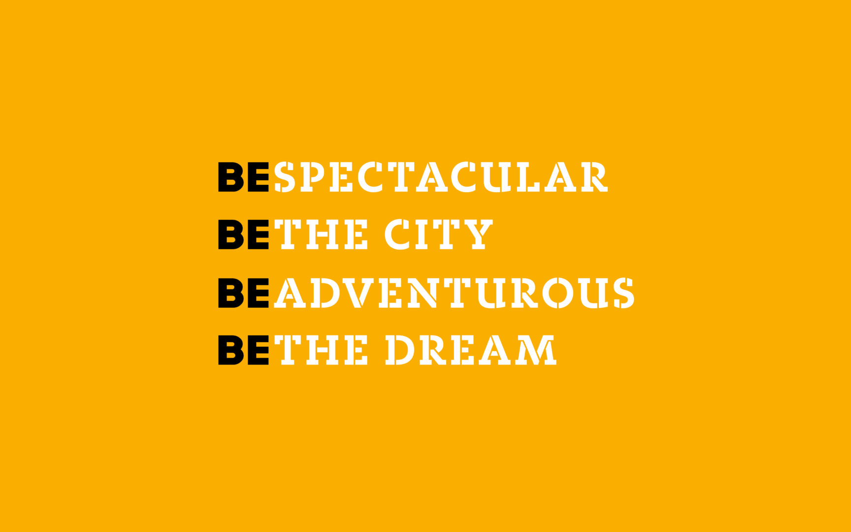 BE Spectacular, Be The City, Be Adventurous, Be The Dream